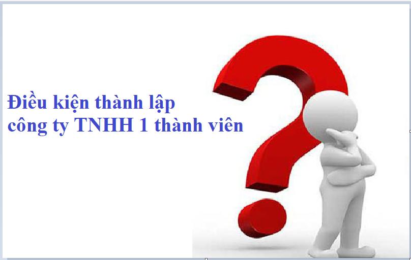 """""""Điều kiện thành lập công ty TNHH một thành viên"""""""