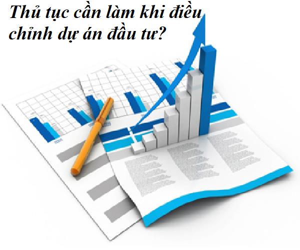 Thủ tục cần làm khi điều chỉnh dự án đầu tư