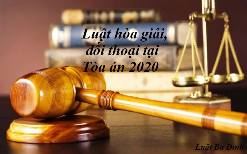 Luật đối thoại, hòa giải tại Tòa án có hiệu lực từ 2021