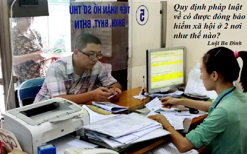 Quy định pháp luật về có được đóng bảo hiểm xã hội ở 2 nơi.