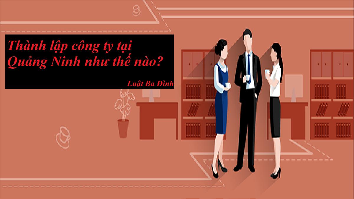 Thành lập công ty tại Quảng Ninh như thế nào?
