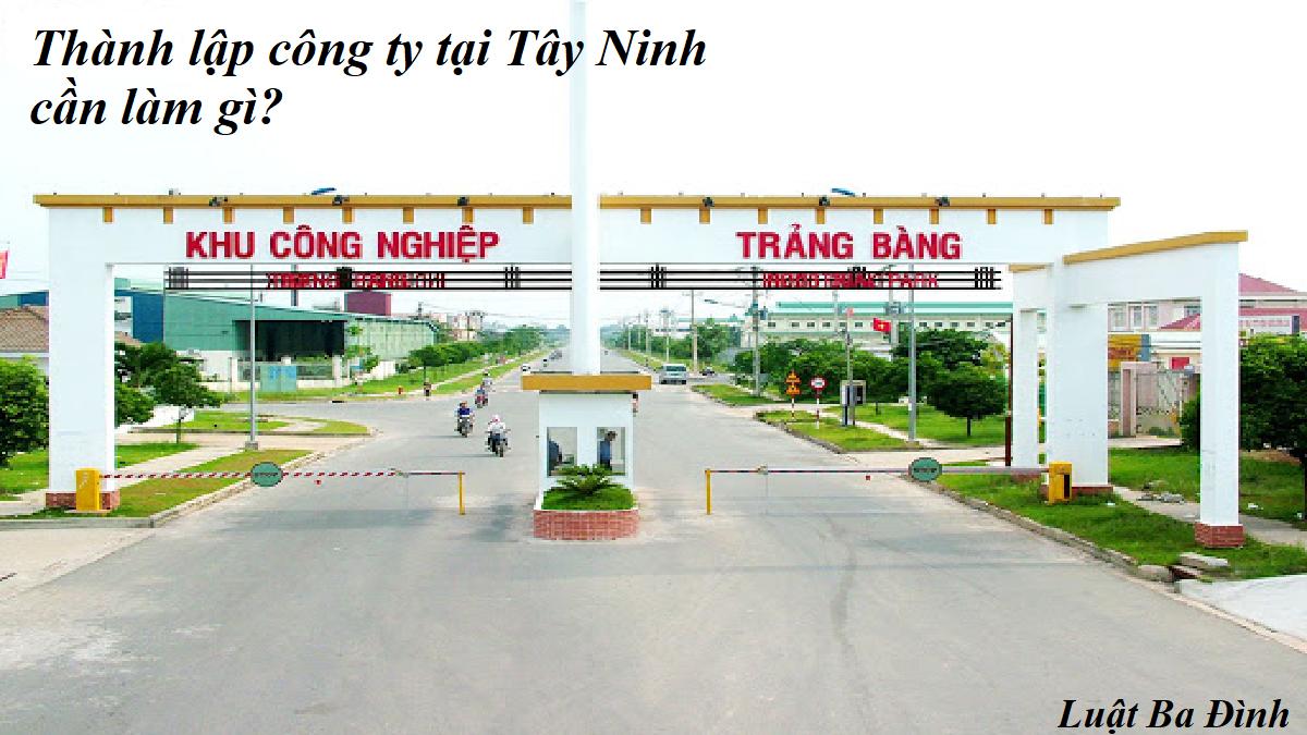 Thành lập công ty tại Tây Ninh cần làm gì?
