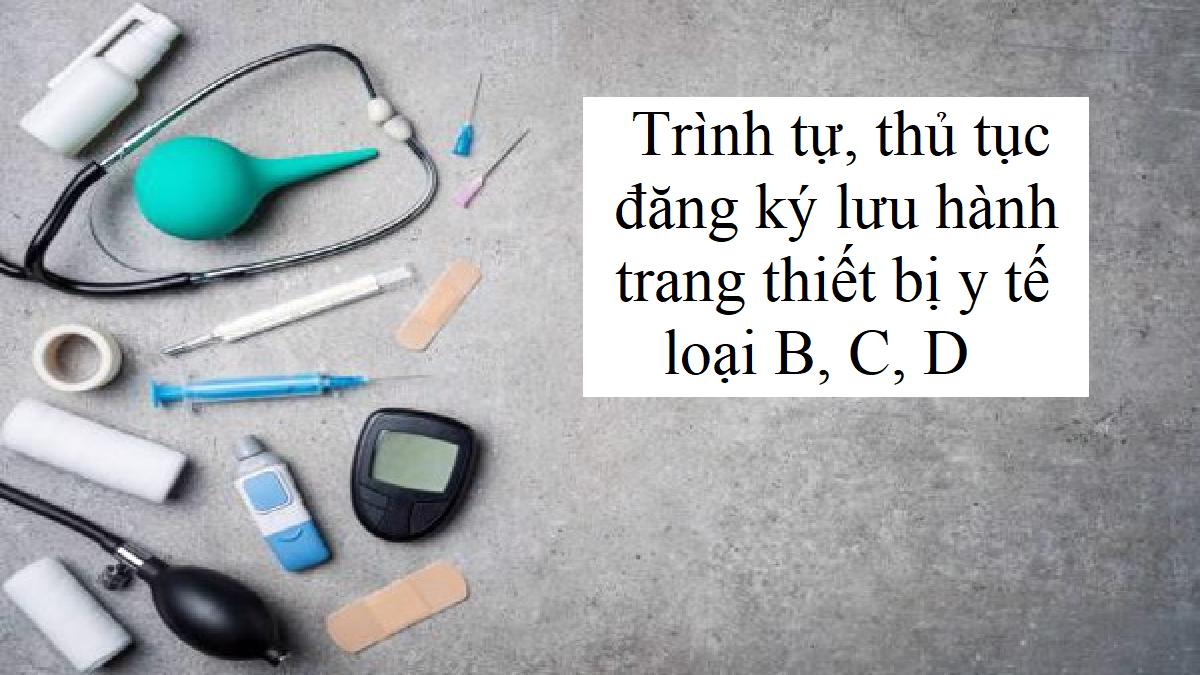 Trình tự, thủ tục đăng ký lưu hành trang thiết bị y tế loại B, C, D