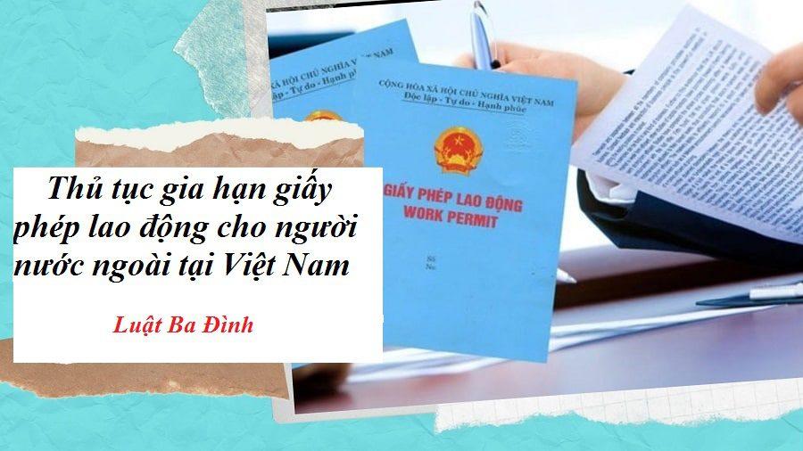 Thủ tục gia hạn giấy phép cho người lao động nước ngoài
