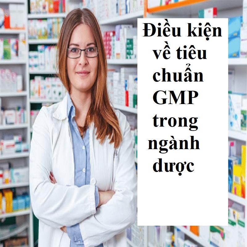 Điều kiện về Tiêu chuẩn GMP trong ngành dược