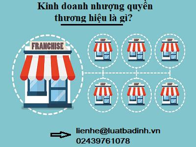 Kinh doanh nhượng quyền thương hiệu là gì ?